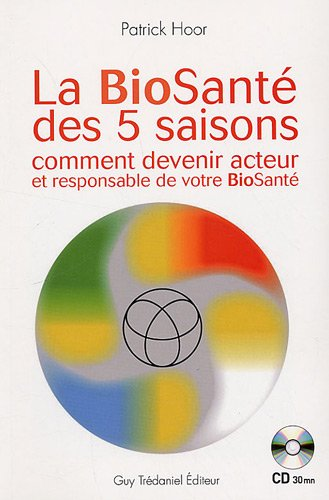 Download La Biosanté des 5 saisons : Comment devenir acteur et responsable de votre BioSanté (1CD audio)