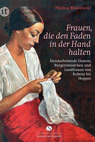 Buchseite und Rezensionen zu 'Frauen, die den Faden in der Hand halten: Handarbeitende Damen, Bürgersmädchen und Landfrauen von Rubens bis Hopper (insel taschenbuch)' von Thomas Blisniewski
