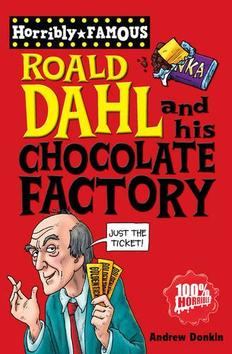 Roald Dahl and His Chocolate Factory (Horribly Famous) por Andrew Donkin