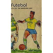 Futebol: The Brazilian Way of Life by Alex Bellos (2002-05-03)