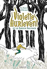 Violette Hurlevent et le Jardin Sauvage par Paul Martin