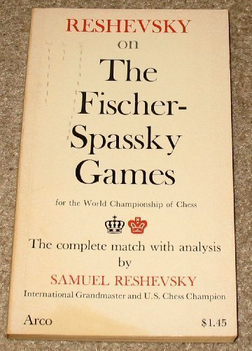 Reshevsky on the Fischer-Spassky Games: For the World Championship of Chess- The Complete Match with Analysis (An Arc Book) by Samuel Reshevsky (1972-07-03)