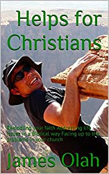 Helps for Christians: Rekindling your faith Addressing life issues in a Biblical way Facing up to the problems in your church (Christian Faith Series Book 3) (English Edition)