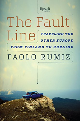The Fault Line: Traveling the Other Europe, From Finland to Ukraine -