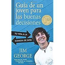 Guia de un joven para las buenas decisiones/Guidance of a young man to make good decisions: Tu vida a la manera de Dios/Your life in God's way