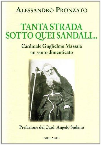 Tanta strada sotto quei sandali. Cardinale Guglielmo Massaia un santo dimenticato di Pronzato, Alessandro (2009) Tapa blanda