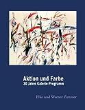 Aktion und Farbe: Abstraktion - Informel - Malerei der 1980er Jahre