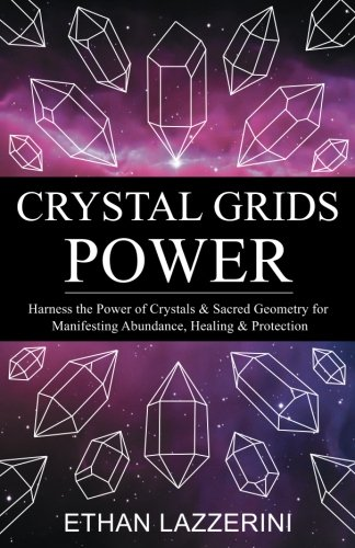 crystal-grids-power-harness-the-power-of-crystals-and-sacred-geometry-for-manifesting-abundance-heal