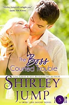 The Boss Courted Trouble: Sweet and Savory Romances, Book 5 (Contemporary Romance) (English Edition) von [Jump, Shirley]