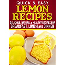 Lemon Recipes: Delicious, Natural, & Healthy Recipes for Breakfast, Lunch, and Dinner (English Edition)