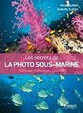 Les secrets de la photo sous-marine : Technique-esthétique-créativité