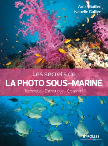 Les secrets de la photo sous-marine: Technique - Esthétique - Créativité. par Isabelle Guillen
