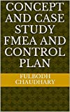 CONCEPT AND CASE STUDY FMEA AND CONTROL PLAN