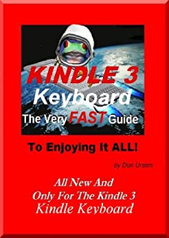 Kindle 3 Keyboard - the Very Fast Guide to Enjoying It All - free books, the browser, email, and more. by [Ursem, Don]