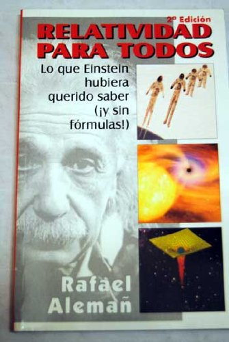 Relatividad para todos: lo que Einstein hubiera querido saber (Ciencia para todos)