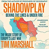 Shadowplay: Behind the Lines and Under Fire: The Inside Story of Europe's Last War
