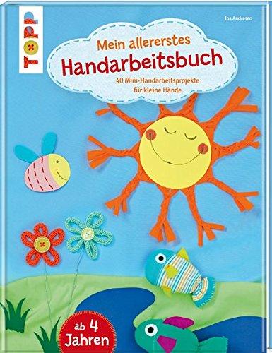 Mein allererstes Handarbeitsbuch: 40 Mini-Handarbeitsprojekte für kleine Hände