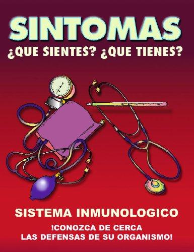 SINTOMAS: SISTEMA INMUNOLOGICO / ¡CONOZCA DE CERCA LAS DEFENSAS DE SU ORGANISMO! (¿QUE SIENTES? ¿QUE TIENES? nº 4) por DOCTOR EMERITO M. RONCALI