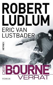Der Bourne Verrat: Roman (JASON BOURNE 10) von [Ludlum, Robert, Lustbader, Eric Van]
