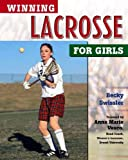 Winning Lacrosse for Girls (Winning Sports for Girls) by Anna Marie Vesco (Foreword), Becky Swissler (31-Jan-2004) Paperback