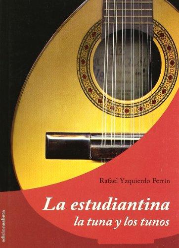La estudiantina. La tuna y los tunos (Ensayo) por Rafael Yzquierdo Perrín