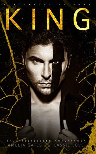 KING: A Rockstar is Born - Enemies to Lovers Liebesroman von [Gates, Amelia, Love, Cassie]