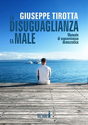 La disuguaglianza fa male. Manuale di sopravvivenza democratica por Giuseppe Tirotta