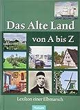 Das Alte Land von A bis Z: Lexikon einer Elbmarsch
