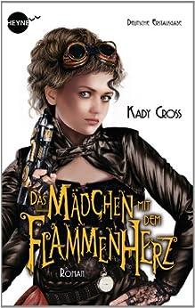 Das Mädchen mit dem Flammenherz: Roman (Finley Jayne - eine außergewöhnliche Heldin 2) von [Cross, Kady]