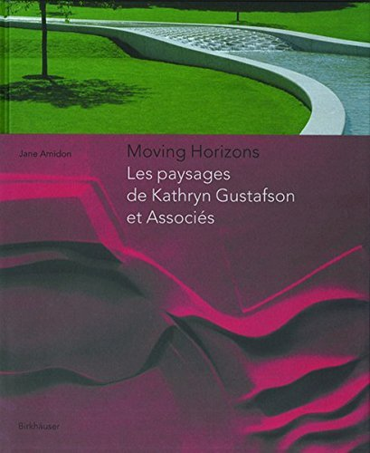 Moving Horizons: Les paysages de Kathryn Gustafson et Associes by Jane Amidon (2005-01-28)