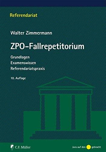 ZPO-Fallrepetitorium: Grundlagen - Examenswissen - Referendariatspraxis