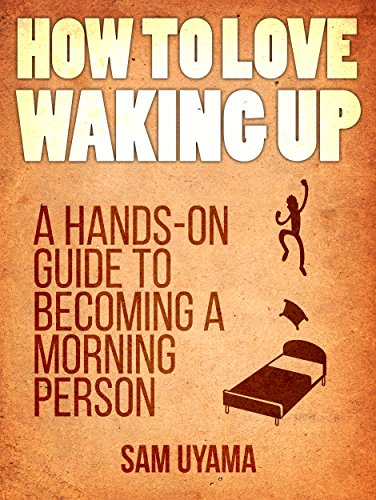 How To Love Waking Up: A Hands-On Guide To Becoming A ...
