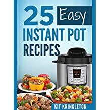 INSTANT POT: 25 Easy Instant Pot Recipes Book for Beginners: Simple Instant Pot Recipes Book, Easy Pressure Cooker Healthy Cookbook (English Edition)
