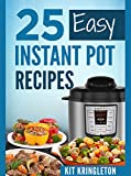INSTANT POT: 25 Easy Instant Pot Recipes Book for Beginners: Simple Instant Pot Recipes Book, Easy Pressure Cooker Healthy Cookbook