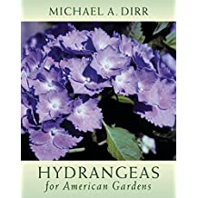 Hydrangeas for American Gardens by Michael A. Dirr (2004-06-01)