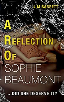 A Reflection of Sophie Beaumont: A Gripping Drama with a Twist Ending by [Barrett, L M]