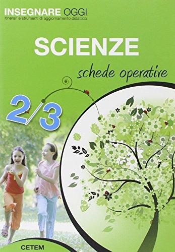 Insegnare oggi. Scienze. Schede operative. Per la 2ª e 3ª classe elementari