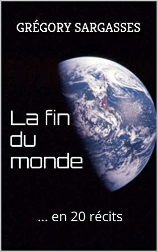 la-fin-du-monde-en-20-recits-french-edition