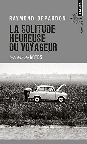 La Solitude heureuse du voyageur - Précédé de Notes