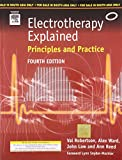 Electrotherapy Explained: Principles & Practice: Principles and Practice