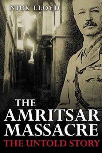the-amritsar-massacre-the-untold-story-of-one-fateful-day-by-nick-lloyd-2011-10-15