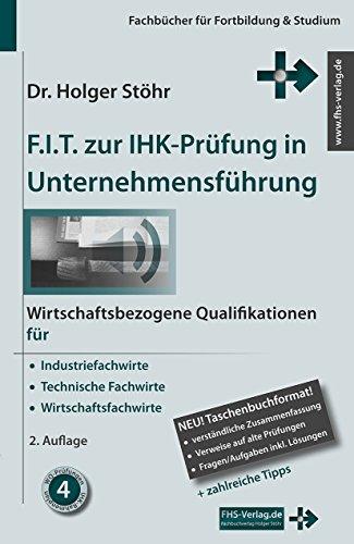 F.I.T. zur IHK-Prüfung in Unternehmensführung: Wirtschaftsbezogene Qualifikationen für Industriefachwirte, Technische Fachwirte und Wirtschaftsfachwirte (Fachbücher für Fortbildung & Studium)