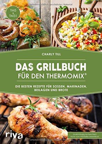 das-grillbuch-fur-den-thermomixr-uber-80-rezepte-fur-sossen-marinaden-beilagen-und-brote