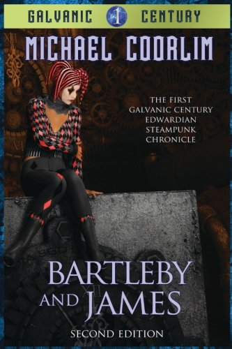 Bartleby and James: Edwardian Steampunk Chronicle (Galvanic Century, Band 1)