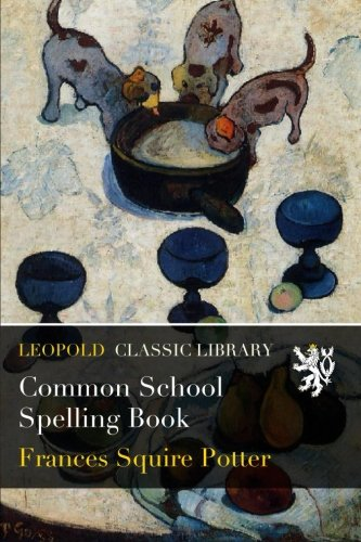 Common School Spelling Book por Frances Squire Potter