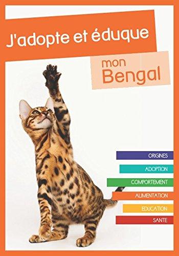 J'adopte et éduque mon Bengal: Origines, adoption, comportement, alimentation, éducation et santé du chat du Bengal par Rue du chat