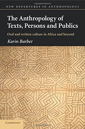 The Anthropology of Texts, Persons and Publics: Oral and Written Culture in Africa and Beyond (New Departures in Anthropology) by Karin Barber (2007-12-20)