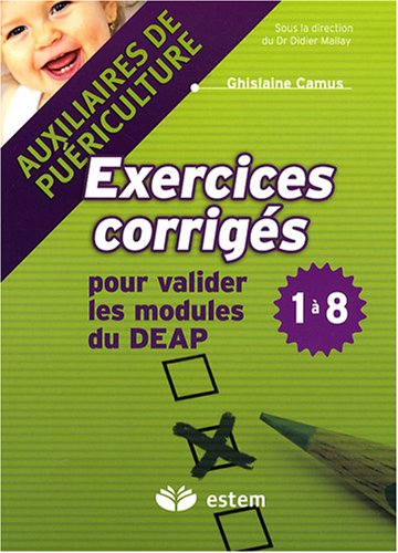 Exercices corrigés pour valider les modules du DEAP 1 à 8 : Auxiliaires de puériculture