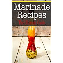 Marinade Recipes: The Ultimate Guide (English Edition)