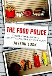 By Jayson Lusk ( Author ) [ Food Police: A Well-Fed Manifesto about the Politics of Your Plate By Apr-2013 Hardcover